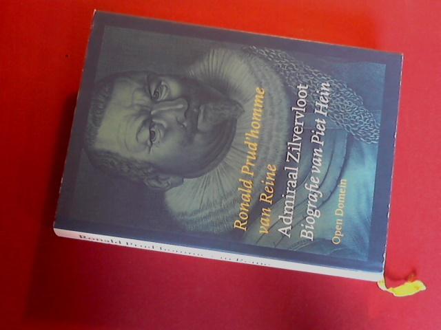 Admiraal Zilvervloot - Biografie van Piet Hein - Prud'homme Van Reine, Ronald