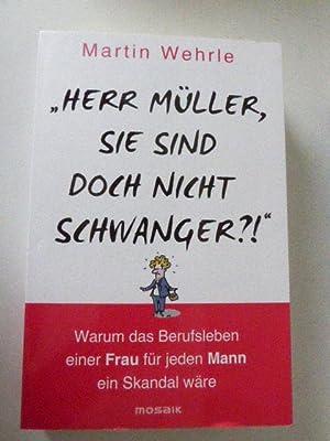 Herr Müller, Sie sind doch nicht schwanger?!: Martin Wehrle