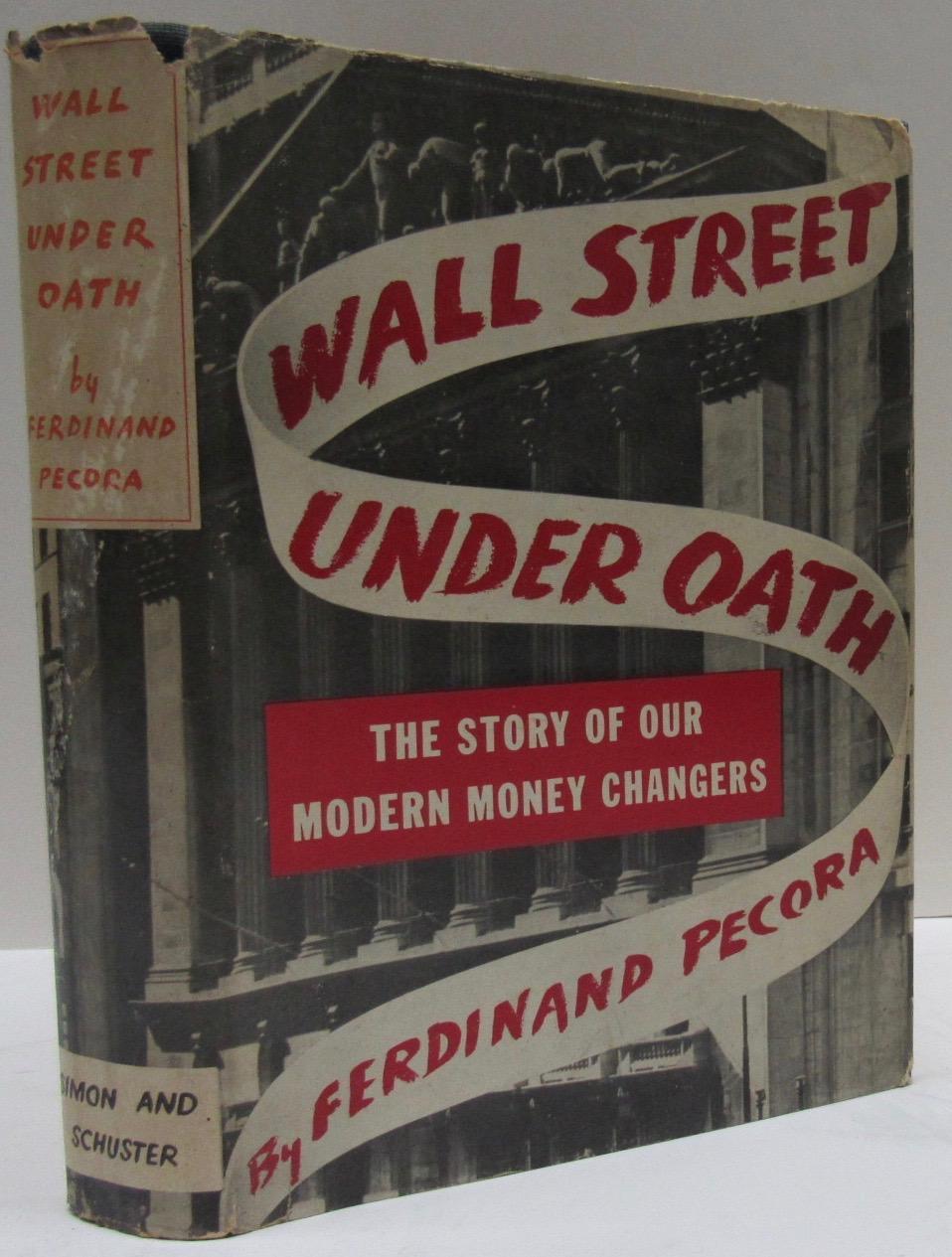 Wall Street Under Oath The Story of Our Modern Money Changers Pecora Ferdinand [Near Fine] [Hardcover] (bi_30406171819) photo