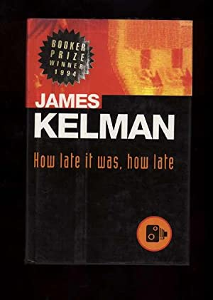 HOW LATE IT WAS, HOW LATE.: Kelman, James
