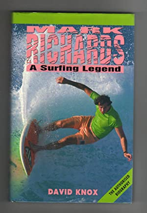MARK RICHARDS. A SURFING LEGEND The Authorized: Knox, David