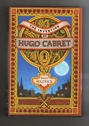 THE INVENTION OF HUGO CABRET. A Novel: Selznick, Brian