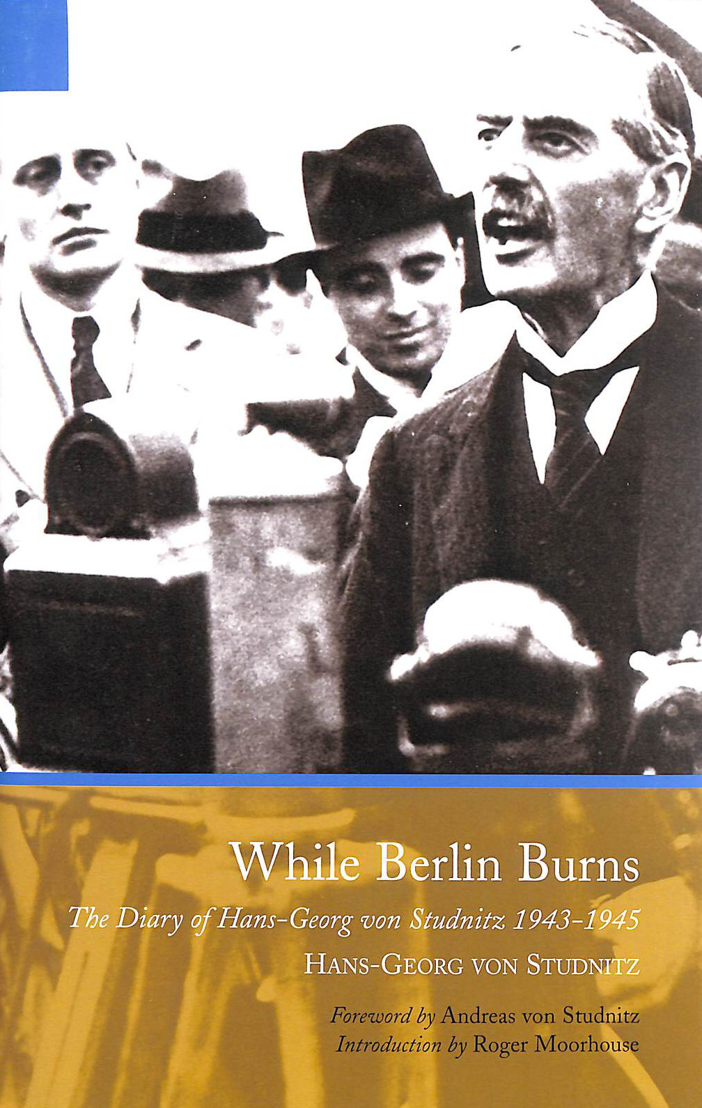 While Berlin Burns: The Memoirs Of Hans-Georg Von Studnitz