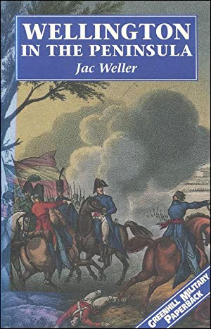 Wellington in the Peninsula, 1808-14 (Greenhill Military: Weller, Jac