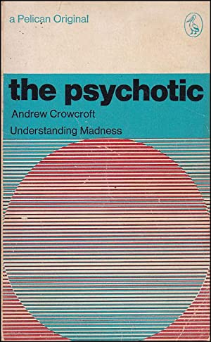 The Psychotic. Understanding Madness: Andrew Crowcroft