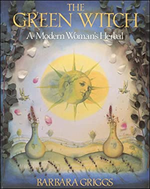 The Green Witch: A Modern Woman's Herbal: Barbara Griggs