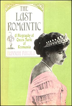 Last Romantic: Biography of Queen Marie of: Pakula, Hannah