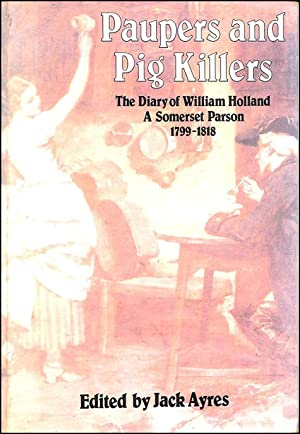 Paupers and Pig Killers: The Diary of William Holland, a Somerset Parson, 1799-1818 (Biography, L...