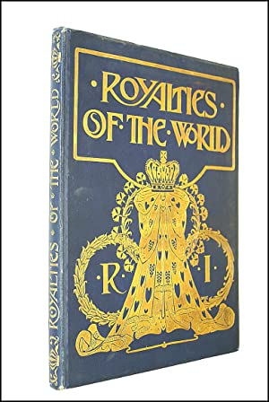 Royalties Of The World. Being A Series Of Portraits In Colour Of Reigning Families Of The Civiliz...