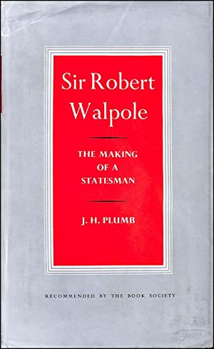 Sir Robert Walpole: The Making of a Statesman v. 1