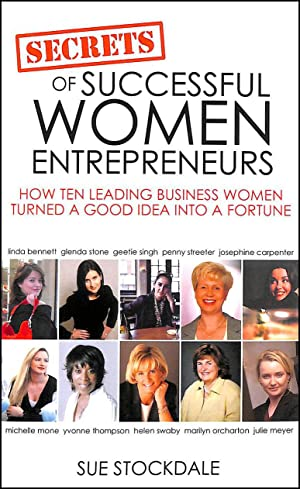Secrets of Successful Women Entrepreneurs:: How Ten Leading Business Women Turned a Good Idea int...