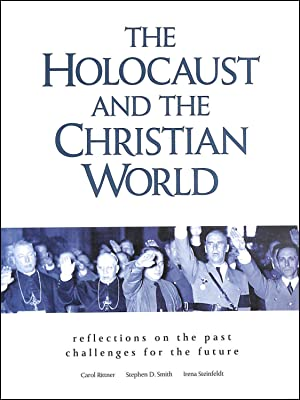 The Holocaust and the Christian World: Smith, Steven; Rittner,