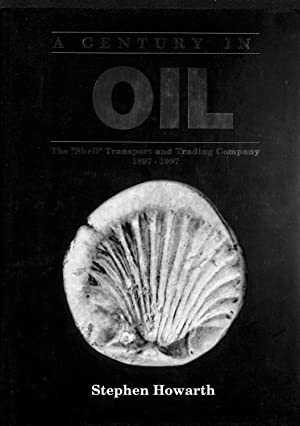 A Century in Oil : The Shell Transport and Trading Company 1897-1997