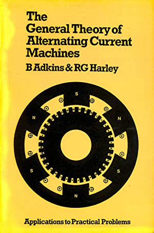 The General Theory of Alternating Current Machines: Adkins, B.
