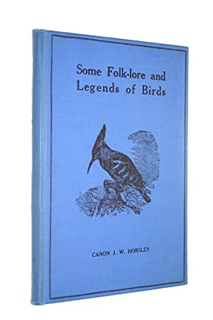 SOME FOLK-LORE AND LEGENDS OF BIRDS.: Horsley, Canon J.