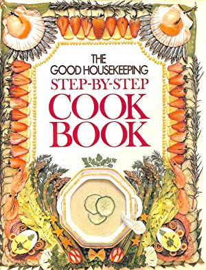 The Good Housekeeping Step-By-Step Cook Book