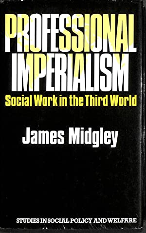 Professional Imperialism: Social Work in the Third: Midgley, James