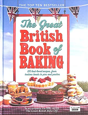 The Great British Book of Baking: 120 best-loved recipes from teatime treats to pies and pasties....