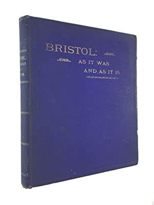 Bristol : As It Was - And As It Is : A Record Of Fifty Years' Progress