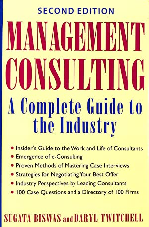 Management Consulting 2E: A Complete Guide to the Industry