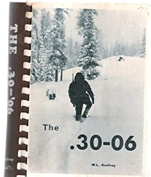 The .30-'06; : Sourcebook for the Advanced Handloader: W. L Godfrey