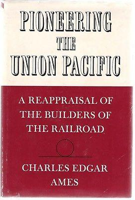 Pioneering the Union Pacific: A Reappraisal of the Builders of the Railroad: Charles Edgar Ames
