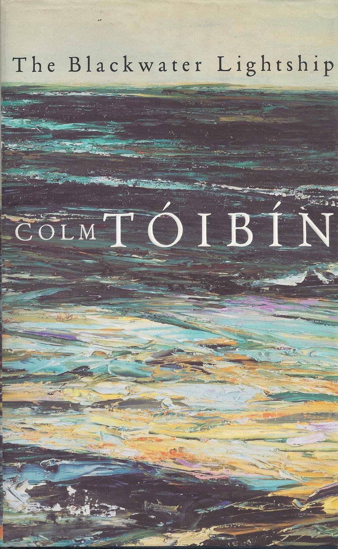 The Blackwater Lightship: Colm Toibin
