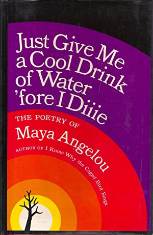 Just Give Me a Cool Drink of: Maya Angelou