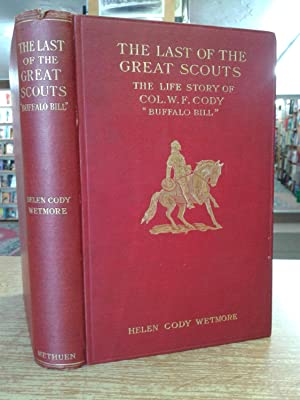 "The last of the great scouts: The life story of Col. William F. Cody "" Buffalo Bill "": ..."