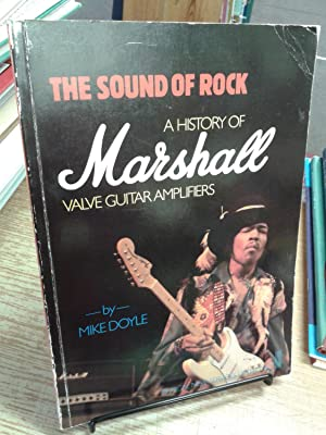 The Sound of Rock: A History of Marshall Valve Guitar Amplifiers: Mike Doyle