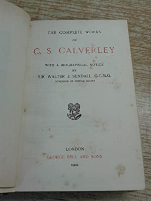 The Complete Works of C. S. Calverley with a Biographical Notice: C. S. Calverley & Sir Walter J ...