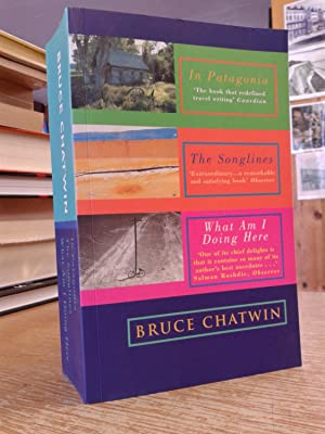 THE SONGLINES, IN PATAGONIA, WHAT AM I: BRUCE CHATWIN