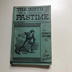 The Birth of a Nation's Pastime (Includes a Facsimile of The Base-Ball Guide for 1872 By Chadwick