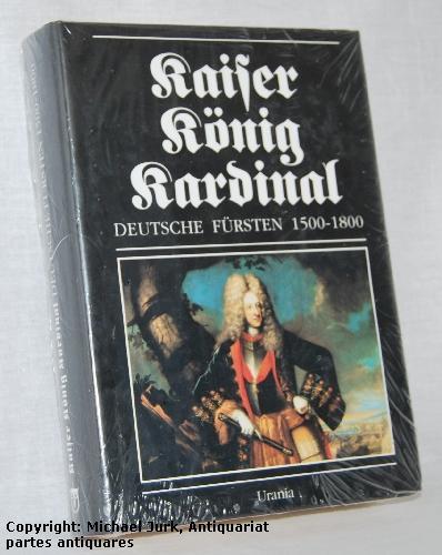 Kaiser König Kardinal. Deutsche Fürsten 1500 -: Straubel, Rolf und