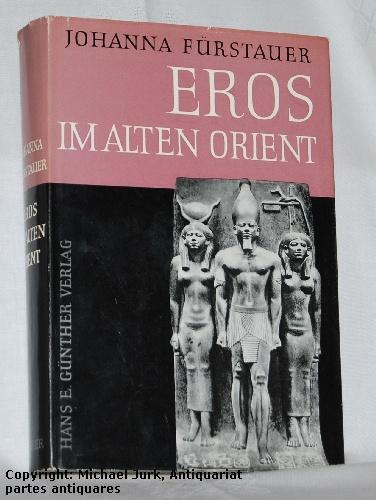 Eros im alten Orient. Eine vergleichende Darstellung: Fürstauer, Johanna: