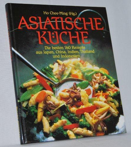 Asiatische Küche. Die besten 160 Rezepte aus...