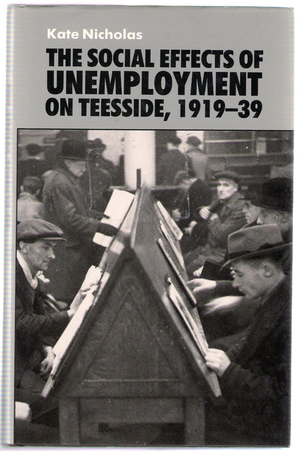 the social effects of unemployment on teesside by the social effects of unemployment on teesside 1919 39 nicholas kate