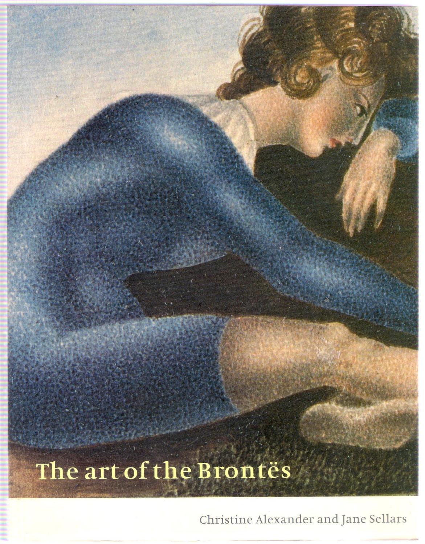The Art of the Brontës: Alexander, Christine; Sellars, Jane