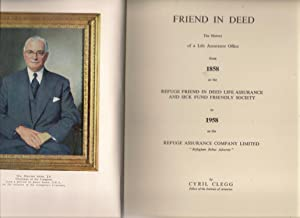 Friend in Deed : The History of a Life Office from 1858 to 1958: Clegg, Cyril