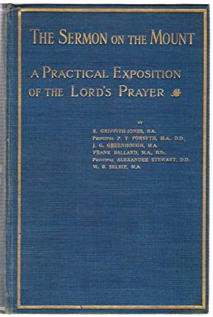 The Sermon on the Mount : A Practical Exposition of the Lord's Prayer: Griffith-Jones, B.A.