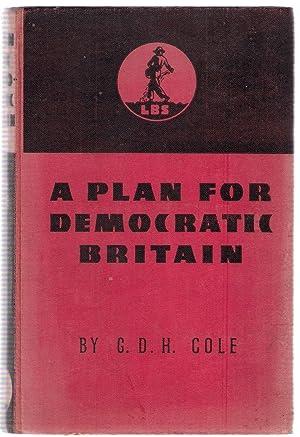A Plan for Democratic Britain: Cole, G.D.H.