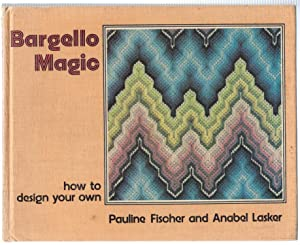 Bargello Magic : How to Design Your Own: Fischer, Pauline