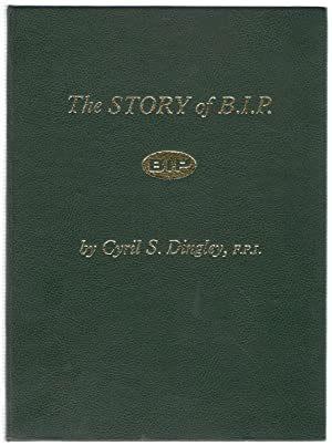 The Story of B.I.P. (1894-1962): Dingley, Cyril S.