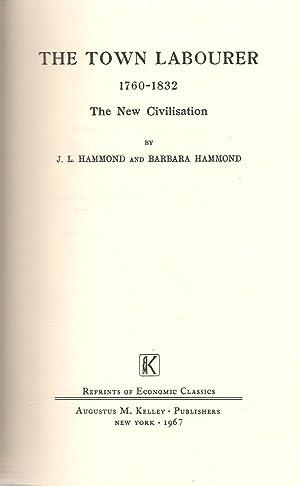 The Town Labourer 1760-1832 The New Civilisation: Hammond, J.L. & Barbara