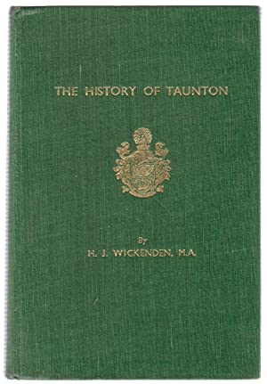 The History of Taunton: Wickenden, H.J.