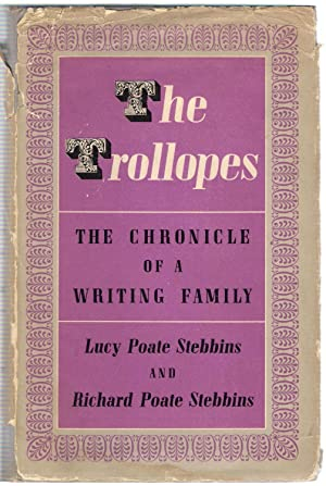 The Trollopes : The Chronicle of a Writing Family: Poate Stebbins, Lucy and Richard