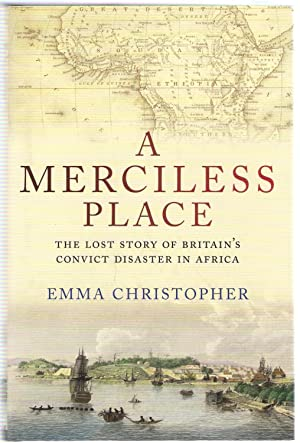 A Merciless Place : The Lost Story of Britain's Convict Disaster in Africa: Christopher, Emma