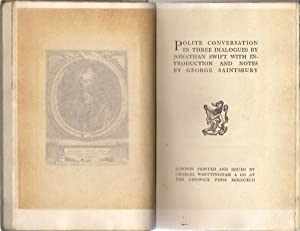 Polite Conversations in Three Dialogues by Jonathan Swift: Saintsbury, George