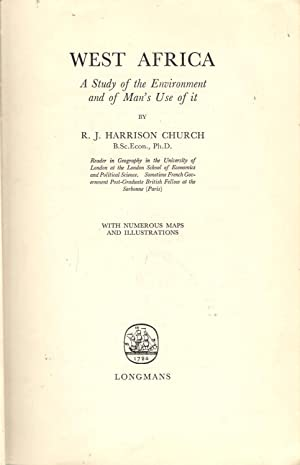 West Africa : A Study of the Environment and Man's Use of It: Harrison Church, R.J.