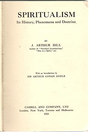Spiritualism : Its History Phenomena and Doctrine: Hill, J. Arthur
